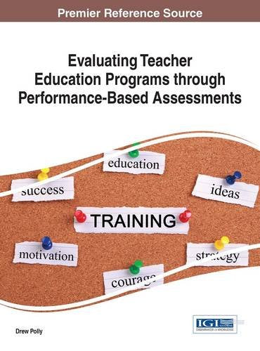 Evaluating Teacher Education Programs Through Performance-Based Assessments (Advances In Higher Education And Professional Development)