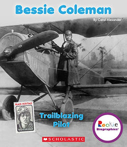 Bessie Coleman: Trailblazing Pilot (Rookie Biographies)
