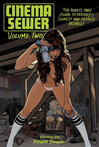 Cinema Sewer Volume 2: The Adults Only Guide To History'S Sickest And Sexiest Movies!