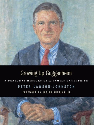 Growing Up Guggenheim: A Personal History Of A Family Enterprise