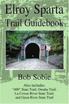Elroy Sparta Trail Guidebook: Also Includes: 400 State Trail, Omaha Trail, La Crosse River State Trail, And Great River State Trail