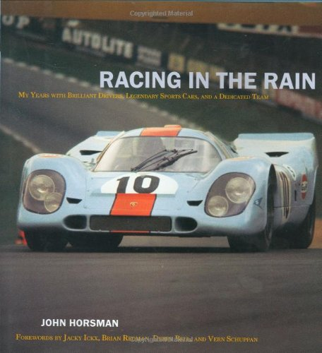 Racing In The Rain: My Years With Brilliant Drivers, Legendary Sports Cars, And A Dedicated Team