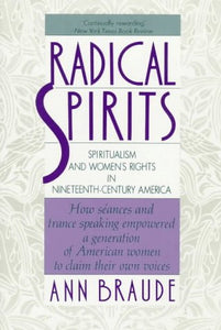 Radical Spirits: Spiritualism And Women'S Rights In Nineteenth-Century America
