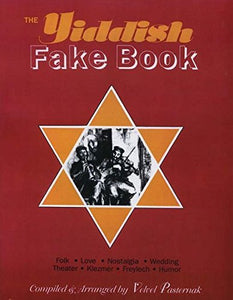 The Yiddish Fake Book: Folk * Love * Nostalgia * Wedding * Theater * Klezmer * Freylech * Humor