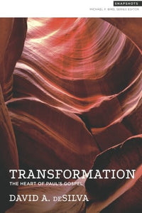 Transformation: The Heart Of Paul'S Gospel (Snapshots) (Volume 1)