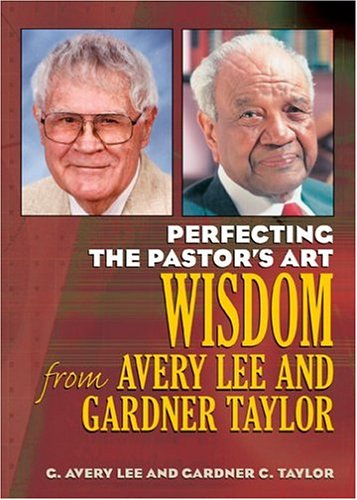 Perfecting The Pastor'S Art: Wisdom From G. Avery Lee And Gardner Taylor