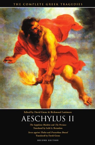 Aeschylus Ii: The Suppliant Maidens And The Persians, Seven Against Thebes And Prometheus Bound (The Complete Greek Tragedies)