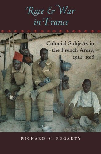 Race And War In France: Colonial Subjects In The French Army, 19141918 (War/Society/Culture)