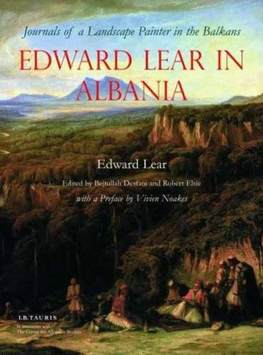 Edward Lear In Albania: Journals Of A Landscape Painter In The Balkans