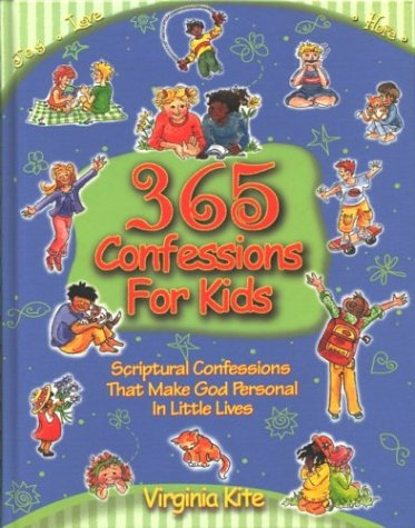 365 Confessions For Kids: Scriptural Confessions That Make God Personal In Little Lives