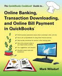 Online Banking, Transaction Downloading, And Online Bill Payment In Quickbooks (The Quickbooks Cookbook Series)