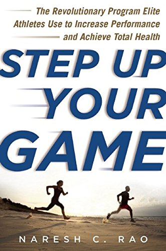 Step Up Your Game: The Revolutionary Program Elite Athletes Use To Increase Performance And Achieve Total Health