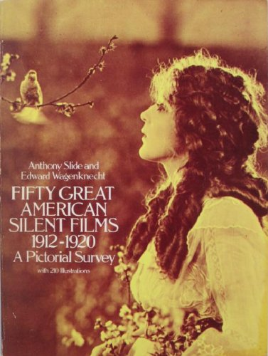 Fifty Great American Silent Films, 1912-1920: A Pictorial Survey