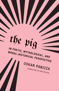 The Pig: In Poetic, Mythological, And Moral-Historical Perspective