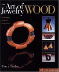 The Art Of Jewelry: Wood: Techniques, Projects, Inspiration