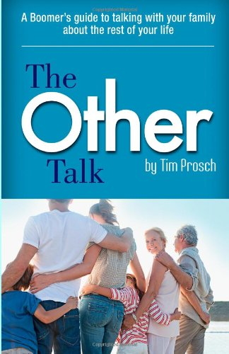 The Other Talk: A Boomer'S Guide To Talking With Your Family About The Rest Of Your Life