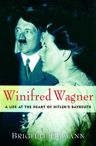 Winifred Wagner: A Life At The Heart Of Hitler'S Bayreuth