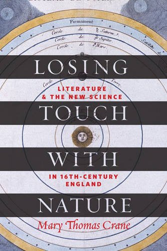 Losing Touch With Nature: Literature And The New Science In Sixteenth-Century England