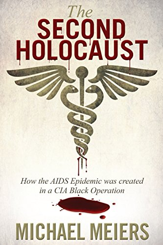The Second Holocaust: How The Aids Epidemic Was Created In A Cia Black Operation