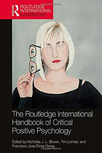 The Routledge International Handbook Of Critical Positive Psychology (Routledge International Handbooks)