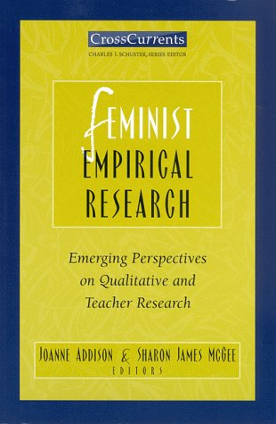 Feminist Empirical Research: Emerging Perspectives On Qualitative And Teacher Research (Crosscurrents)