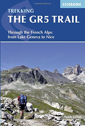 Trekking The Gr5 Trail: Through The French Alps: From Lake Geneva To Nice (Cicerone Guides)