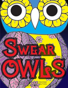 Swearing Owls: A Hilarious Swear Word Adult Coloring Book: Fun Sweary Colouring: Funny Owls With Filthy Mouths...