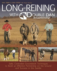 Long Reining With Double Dan: Safe, Controlled Ground Techniques For Building Partnership, Achieving Softness, And Overcoming Training And Behavioral Issues