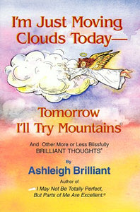 I'M Just Moving Clouds Today-Tomorrow I'Ll Try Mountains: And Other More Or Less Blissfully Brilliant Thoughts