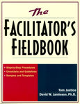 The Facilitator'S Fieldbook: Step-By-Step Procedures * Checklists And Guidelines * Samples And Templates