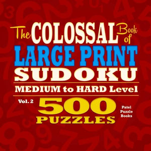 The Colossal Book Of Large Print Sudoku: Medium To Hard Level, 500 Puzzles (Volume 2)