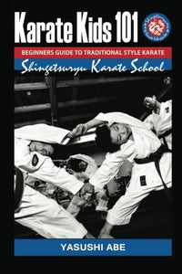 Karate Kids 101 Beginners Guide To Traditional Style Karate: How To Start Traditional Style Karate