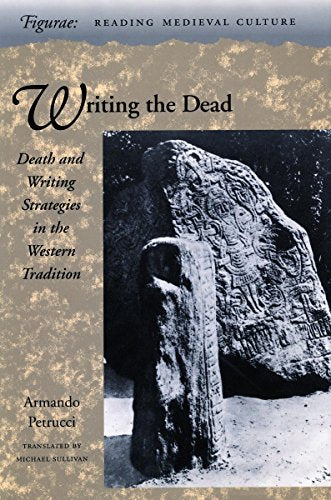 Writing The Dead: Death And Writing Strategies In The Western Tradition (Figurae: Reading Medieval Culture)