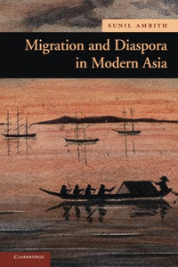 Migration And Diaspora In Modern Asia (New Approaches To Asian History)