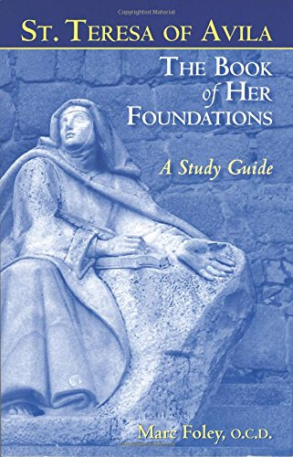 St. Teresa Of Avila The Book Of Her Foundations: A Study Guide (Revised 2012)
