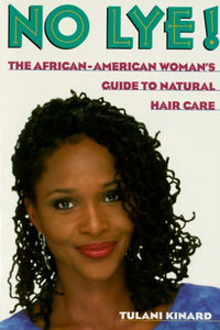 No Lye: The African American Woman'S Guide To Natural Hair Care