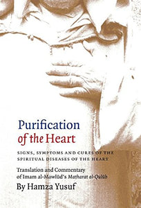 Purification Of The Heart: Signs, Symptoms And Cures Of The Spiritual Diseases Of The Heart