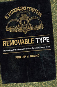 Removable Type: Histories Of The Book In Indian Country, 1663-1880