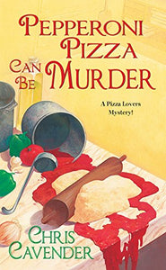 Pepperoni Pizza Can Be Murder (A Pizza Lovers Mystery)