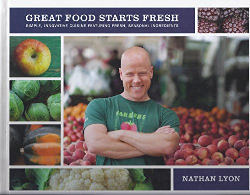 Great Food Starts Fresh: Simple, Innovative Cuisine Featuring Fresh, Seasonal Ingredients
