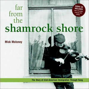 Far From The Shamrock Shore: The Story Of Irish-American Immigration Through Song