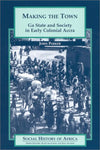 Making The Town: Ga State And Society In Early Colonial Accra (Social History Of Africa)
