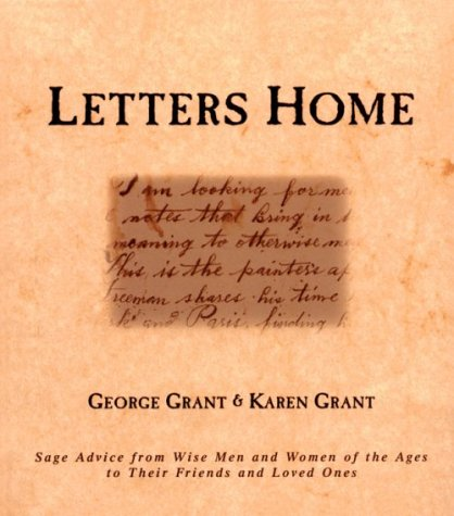 Letters Home: Advice From The Wisest Men And Women Of The Ages To Their Friends And Loved Ones