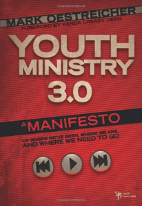 Youth Ministry 3.0: A Manifesto Of Where We'Ve Been, Where We Are & Where We Need To Go