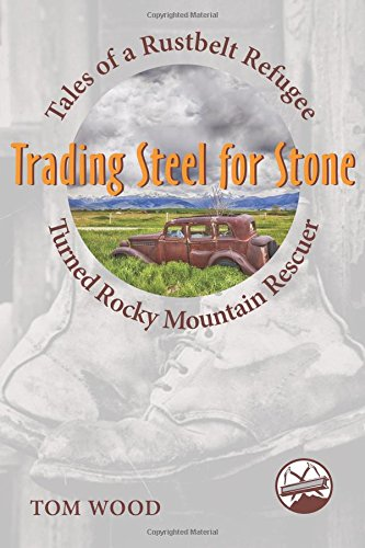 Trading Steel For Stone: Tales Of A Rustbelt Refugee Turned Rocky Mountain Rescuer