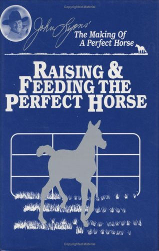 Raising & Feeding The Perfect Horse (John Lyons Perfect Horse Library Series)