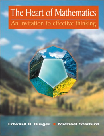 The Heart Of Mathematics: An Invitation To Effective Thinking (Textbooks In Mathematical Sciences)