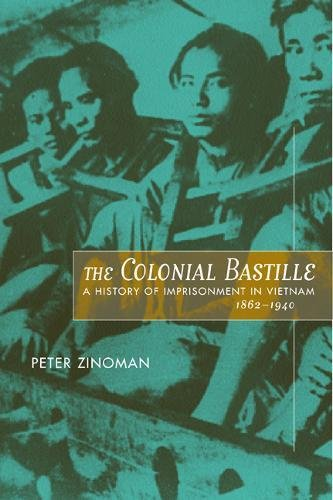 The Colonial Bastille: A History Of Imprisonment In Vietnam, 1862-1940
