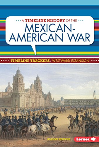 A Timeline History Of The Mexican-American War (Timeline Trackers: Westward Expansion)