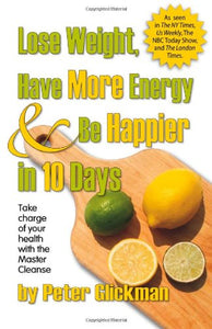 Lose Weight, Have More Energy & Be Happier In 10 Days, Second Edition